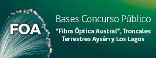 """Bases Concurso Público """"Fibra Óptica Austral"""", Troncales Terrestres Aysén y Los Lagos"""